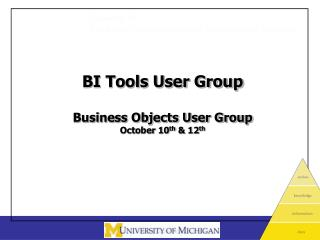 BI Tools User Group Business Objects User Group October 10 th  & 12 th
