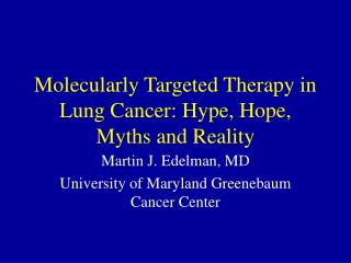 Molecularly Targeted Therapy in Lung Cancer: Hype, Hope, Myths and Reality