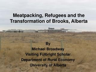 Meatpacking, Refugees and the Transformation of Brooks, Alberta