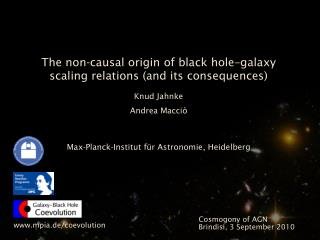 The non-causal origin of black hole–galaxy scaling relations (and its consequences) Knud Jahnke