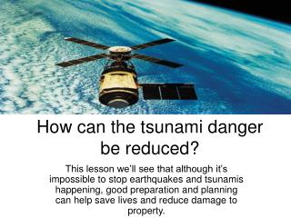 How can the tsunami danger be reduced?