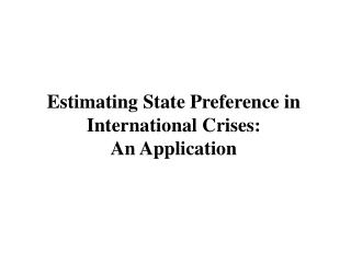 Estimating State Preference in International Crises:  An Application