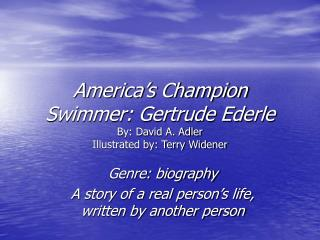 America's Champion Swimmer: Gertrude Ederle By: David A. Adler Illustrated by: Terry Widener
