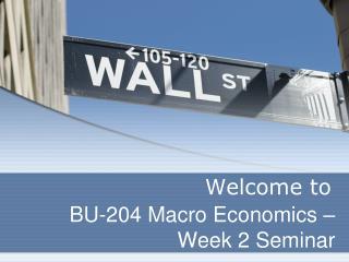 BU-204 Macro Economics – Week 2 Seminar