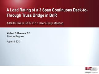 A Load Rating of a 3 Span Continuous Deck-to-Through Truss Bridge in Br|R