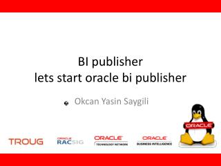 BI publisher lets start oracle bi publisher