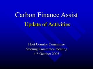 Carbon Finance Assist Update of Activities Host Country Committee  Steering Committee meeting
