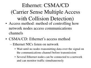 Ethernet: CSMA/CD  (Carrier Sense Multiple Access  with Collision Detection)