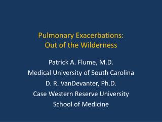 Pulmonary Exacerbations: Out of the Wilderness