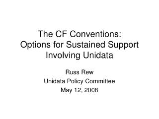 The CF Conventions:  Options for Sustained Support Involving Unidata