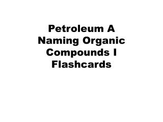 Petroleum A  Naming Organic Compounds I  Flashcards