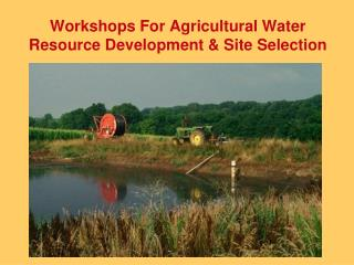 Workshops For Agricultural Water Resource Development  Site Selection
