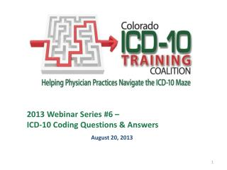 2013 Webinar Series #6 –  ICD-10 Coding Questions & Answers August 20, 2013