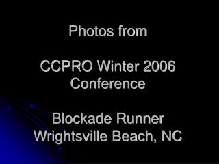 Photos from CCPRO Winter 2006 Conference Blockade Runner Wrightsville Beach, NC