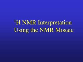 1 H NMR Interpretation  Using the NMR Mosaic