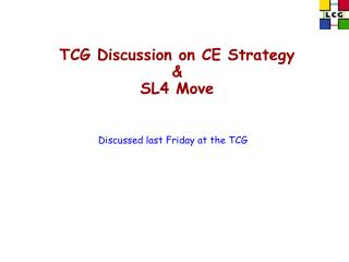 TCG Discussion on CE Strategy & SL4 Move