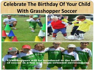 Celebrate The Birthday Of Your Child With Grasshopper Soccer