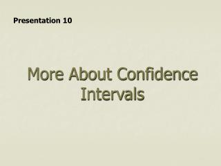 More About Confidence Intervals