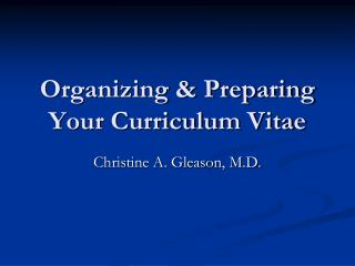 Organizing & Preparing Your Curriculum Vitae