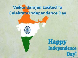 Vaikundarajan Excited To Celebrate Independence Day