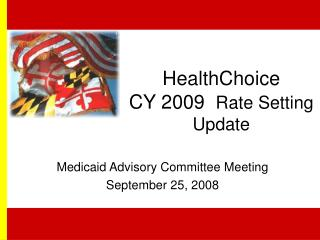 HealthChoice CY 2009   Rate Setting Update