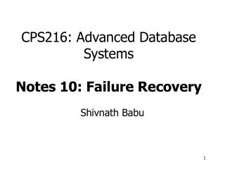 CPS216: Advanced Database Systems Notes 10: Failure Recovery