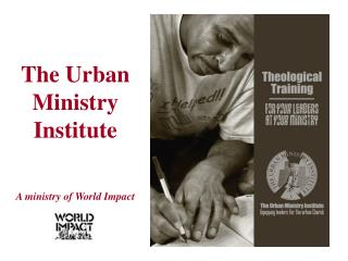 The Urban  Ministry Institute A ministry of World Impact