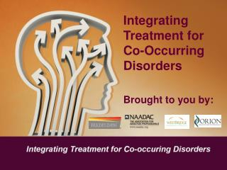 Integrating Treatment for Co-Occurring Disorders Brought to you by: