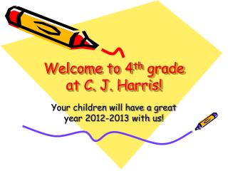 Welcome to 4 th  grade at C. J. Harris!
