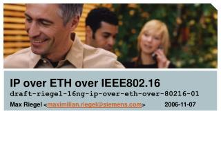 IP over ETH over IEEE802.16 draft-riegel-16ng-ip-over-eth-over-80216-01