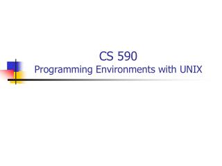 CS 590 Programming Environments with UNIX