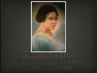 MADAM CJ WALKER BIRTH DECEMBER 23 1863 DIED MAY 25 1919