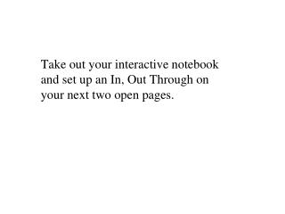 Take out your interactive notebook and set up an In, Out Through on your next two open pages.