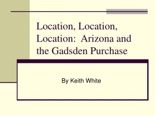 Location, Location, Location: Arizona and the Gadsden Purchase