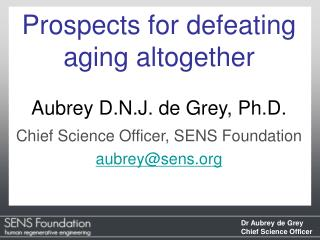 Prospects for defeating aging altogether Aubrey D.N.J. de Grey, Ph.D.