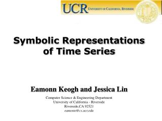 Symbolic Representations of Time Series Eamonn Keogh and Jessica Lin