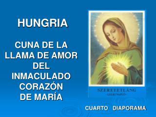 HUNGRIA CUNA DE LA LLAMA DE AMOR DEL INMACULADO CORAZÓN  DE MARÍA