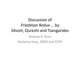 Discussion of  Friedman  Redux  …  by Ghosh,  Qureshi  and  Tsangarides