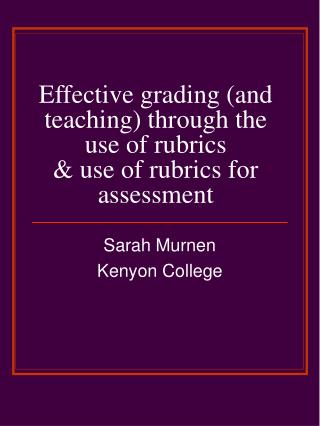 Effective grading (and teaching) through the use of rubrics  & use of rubrics for assessment