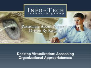 Desktop Virtualization: Assessing Organizational Appropriateness