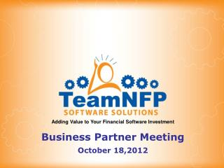 Adding Value to Your Financial Software Investment Business Partner Meeting October 18,2012