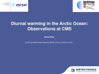 Diurnal warming in the Arctic Ocean: Observations at CMS