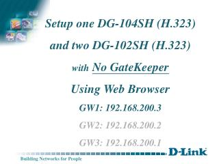 Setup one DG-104SH (H.323)  and two DG-102SH (H.323)  with No GateKeeper Using Web Browser