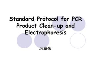 Standard Protocol for PCR Product Clean-up and Electrophoresis