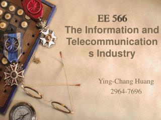 EE 566 The Information and Telecommunications Industry