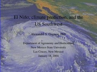El Niño, climate prediction, and the  US Southwest Alexandre S. Gagnon, PhD