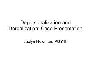 Depersonalization and Derealization: Case Presentation