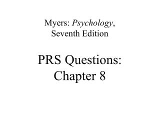 Myers:  Psychology ,  Seventh Edition PRS Questions:  Chapter 8