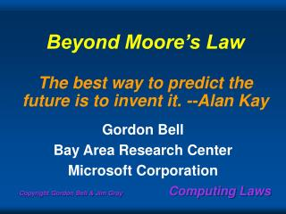 Beyond Moore's Law The best way to predict the future is to invent it. --Alan Kay