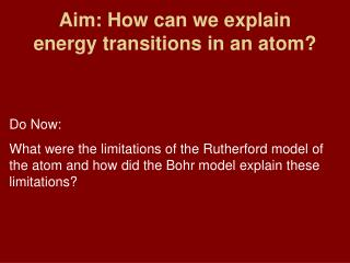Aim: How can we explain energy transitions in an atom?
